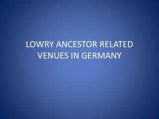 LOWRY ANCESTOR RELATED VENUES IN GERMANY