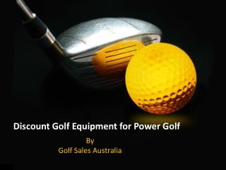 Discount Golf Equipment for Power Golf