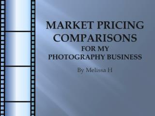 Market Pricing comparisons  for my  photography business
