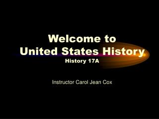 Welcome to  United States History  History 17A