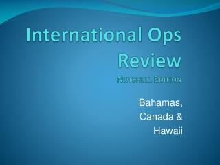 International Ops  Review  Nutshell Edition