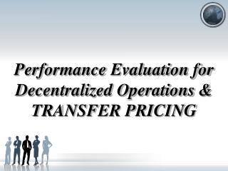 Performance Evaluation for Decentralized Operations & TRANSFER PRICING