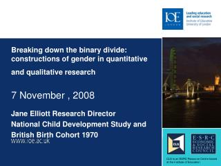 Jane Elliott Research Director National Child Development Study and British Birth Cohort 1970