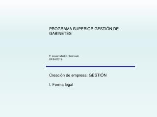 PROGRAMA SUPERIOR GESTIÓN DE GABINETES F. Javier Martín  Hermosín 24/04/2013