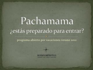Pachamama ¿estás preparado para entrar?