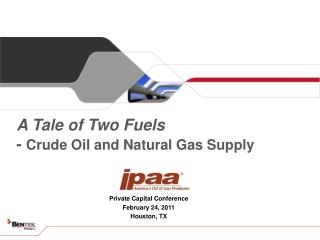A Tale of Two  Fuels  -  Crude Oil and Natural Gas Supply
