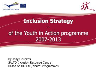 By Tony Geudens SALTO Inclusion Resource Centre Based on DG EAC, Youth: Programmes