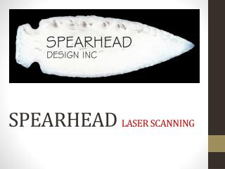 SPEARHEAD  LASER SCANNING
