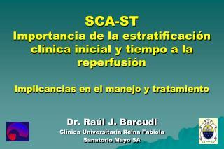 Dr. Raúl J. Barcudi Clínica Universitaria Reina Fabiola Sanatorio Mayo SA