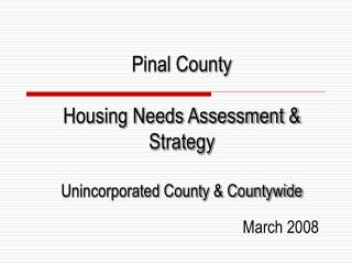 Pinal County  Housing Needs Assessment & Strategy Unincorporated County & Countywide