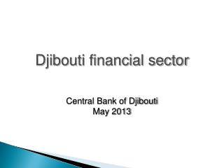 Djibouti  financial sector Central Bank of Djibouti May 2013