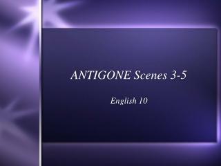 ANTIGONE Scenes 3-5