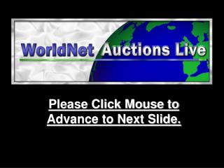 Please Click Mouse to     Advance to Next Slide.