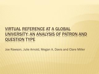 Virtual Reference at a Global University: An Analysis of Patron and Question Type