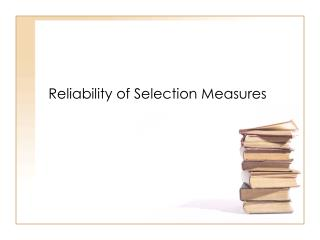 Reliability of Selection Measures