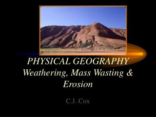 PHYSICAL GEOGRAPHY Weathering, Mass Wasting & Erosion