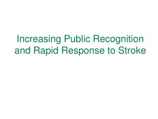 Increasing Public Recognition and Rapid Response to Stroke