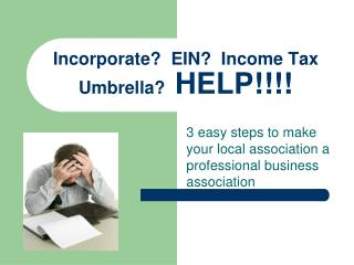 Incorporate?  EIN?  Income Tax Umbrella?   HELP!!!!