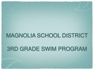 MAGNOLIA SCHOOL DISTRICT 3RD GRADE SWIM PROGRAM