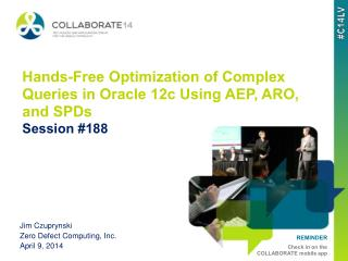 Hands-Free Optimization of Complex Queries in Oracle 12c Using AEP, ARO, and SPDs Session #188