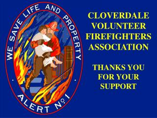 CLOVERDALE VOLUNTEER FIREFIGHTERS ASSOCIATION THANKS YOU FOR YOUR SUPPORT