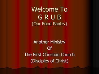 Welcome To G R U B (Our Food Pantry)