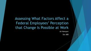 Assessing What Factors  Affect  a Federal Employees' Perception that Change Is Possible at  Work