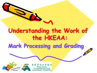 Understanding the Work of  the HKEAA: Mark Processing and Grading
