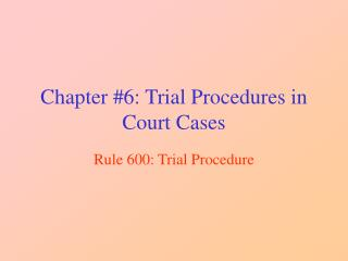 Chapter #6: Trial Procedures in Court Cases