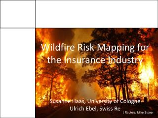 Wildfire Risk Mapping for the Insurance Industry Susanne Haas, University of Cologne