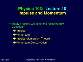 Physics 103:  Lecture 10 Impulse and Momentum