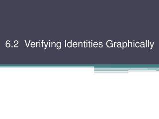 6.2  Verifying Identities Graphically