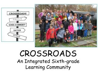 CROSSROADS An Integrated Sixth-grade Learning Community