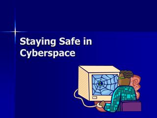 Staying Safe in Cyberspace