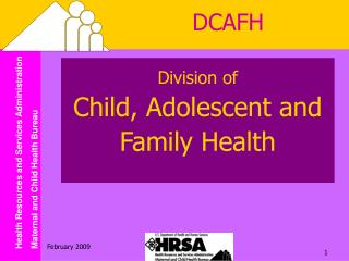 Division of Child, Adolescent and  Family Health