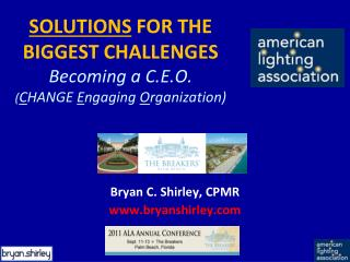 SOLUTIONS  FOR THE  BIGGEST CHALLENGES Becoming a C.E.O. ( C HANGE  E ngaging  O rganization)