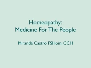 Homeopathy: Medicine For The People Miranda Castro FSHom, CCH