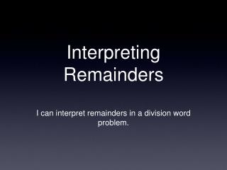 Interpreting Remainders