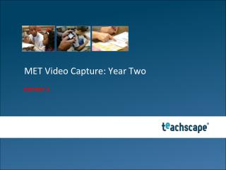 MET Video Capture: Year Two