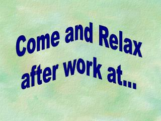 Come and Relax after work at...