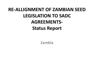 RE-ALLIGNMENT  OF ZAMBIAN SEED LEGISLATION TO SADC AGREEMENTS- Status Report