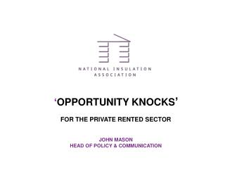 OPPORTUNITY KNOCKS    FOR THE PRIVATE RENTED SECTOR   JOHN MASON HEAD OF POLICY  COMMUNICATION