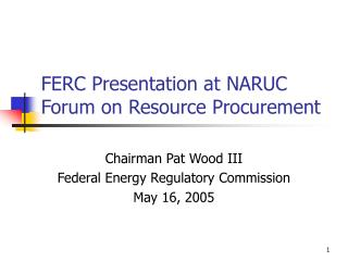 FERC Presentation at NARUC Forum on Resource Procurement