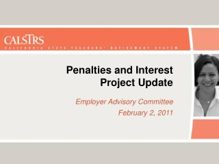 Penalties and Interest Project Update Employer Advisory Committee  February 2, 2011