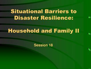 Situational Barriers to Disaster Resilience:  Household and Family II