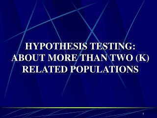 HYPOTHESIS TESTING: ABOUT MORE THAN TWO (K) RELATED POPULATIONS