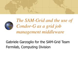 The SAM-Grid and the use of Condor-G as a grid job management middleware