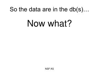 So the data are in the db(s)…