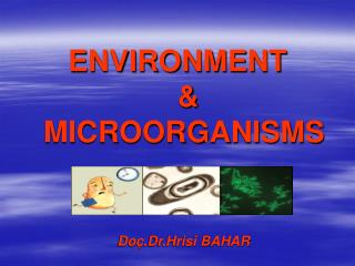 ENVIRONMENT  &  MICROORGANISMS
