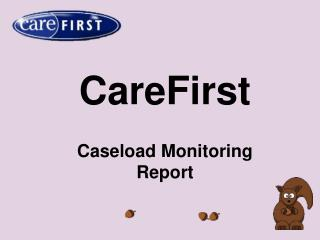 CareFirst Caseload Monitoring Report